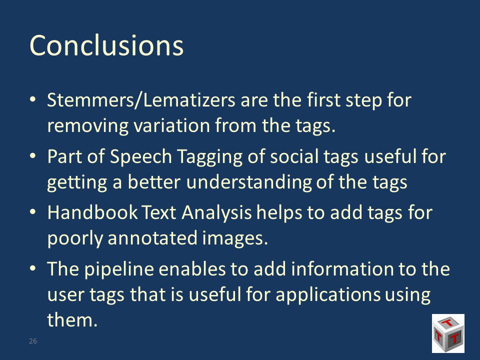 Conclusions Stemmers/Lematizers are the first step for removing variation from the tags.