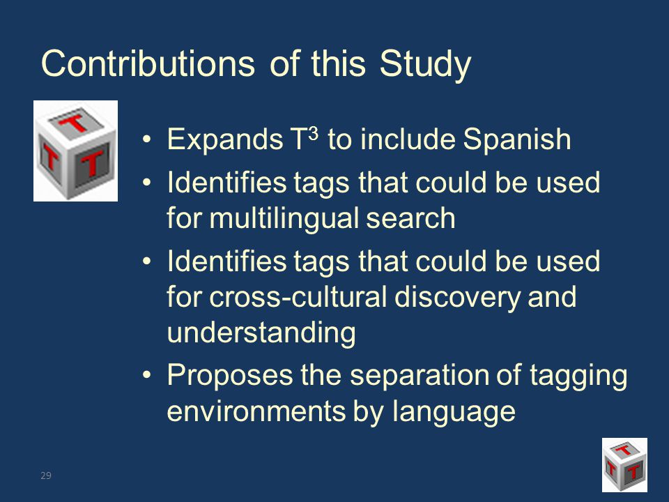 Contributions of this Study Expands T 3 to include Spanish Identifies tags that could be used for multilingual search Identifies tags that could be used for cross-cultural discovery and understanding Proposes the separation of tagging environments by language 29