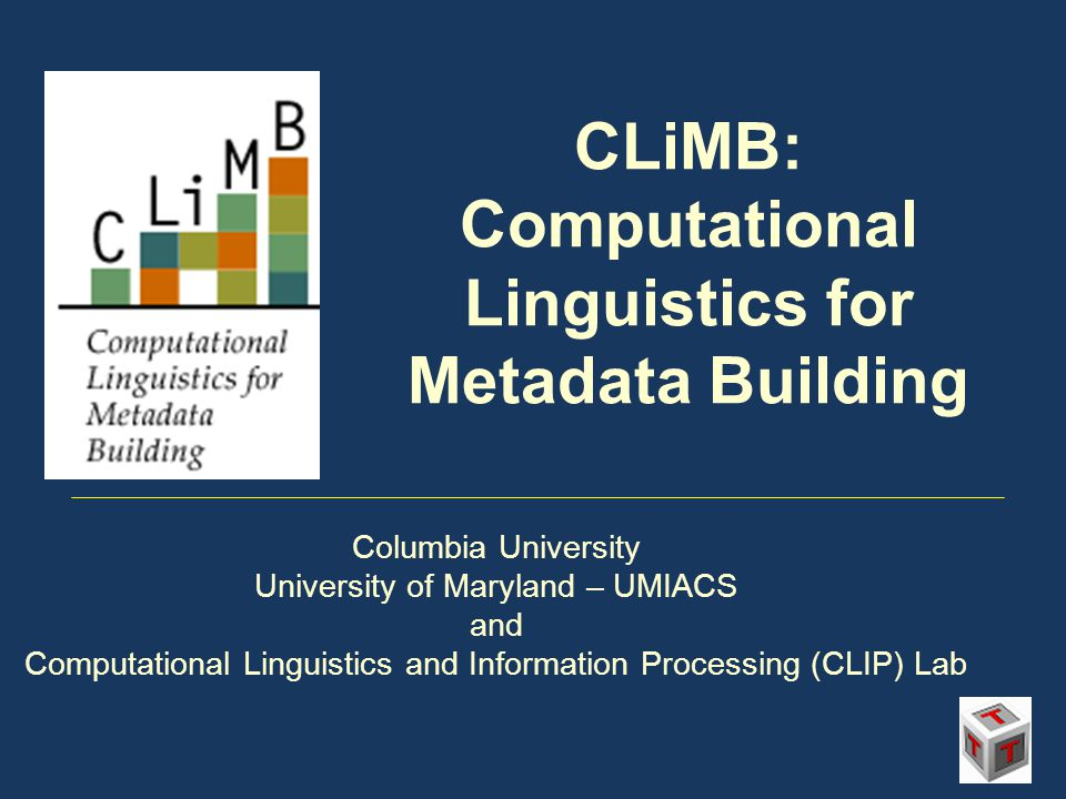 CLiMB: Computational Linguistics for Metadata Building Columbia University University of Maryland – UMIACS and Computational Linguistics and Information Processing (CLIP) Lab