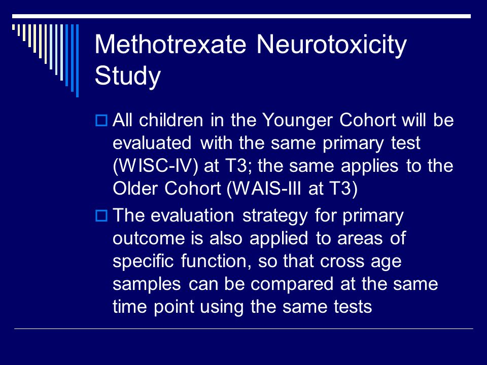Methotrexate Neurotoxicity Study  All children in the Younger Cohort will be evaluated with the same primary test (WISC-IV) at T3; the same applies to the Older Cohort (WAIS-III at T3)  The evaluation strategy for primary outcome is also applied to areas of specific function, so that cross age samples can be compared at the same time point using the same tests