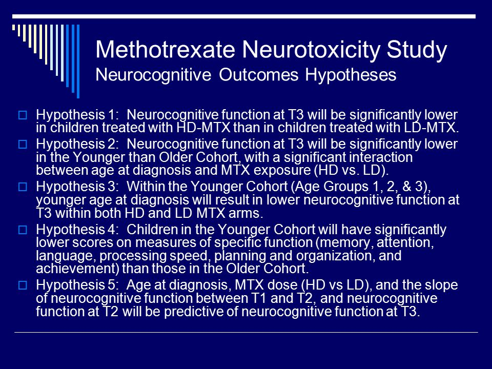Methotrexate Neurotoxicity Study Neurocognitive Outcomes Hypotheses  Hypothesis 1: Neurocognitive function at T3 will be significantly lower in children treated with HD-MTX than in children treated with LD-MTX.