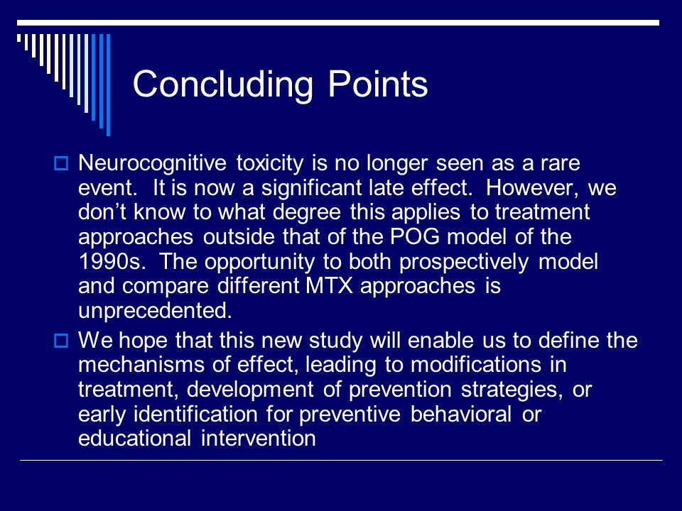 Concluding Points  Neurocognitive toxicity is no longer seen as a rare event.