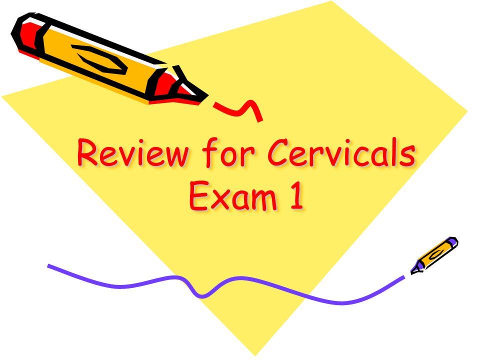 Review for Cervicals Exam 1