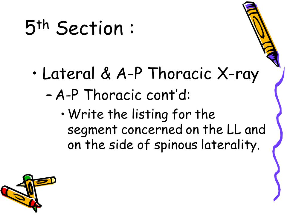 5 th Section : Lateral & A-P Thoracic X-ray –A-P Thoracic cont'd: Write the listing for the segment concerned on the LL and on the side of spinous laterality.