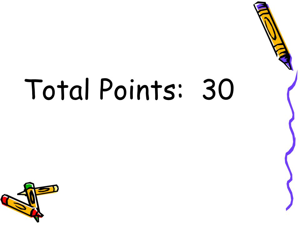 Total Points: 30