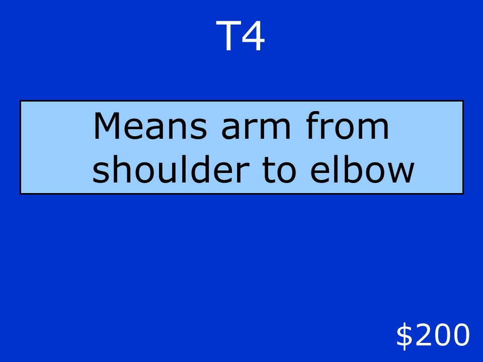 T4 $200 Means arm from shoulder to elbow