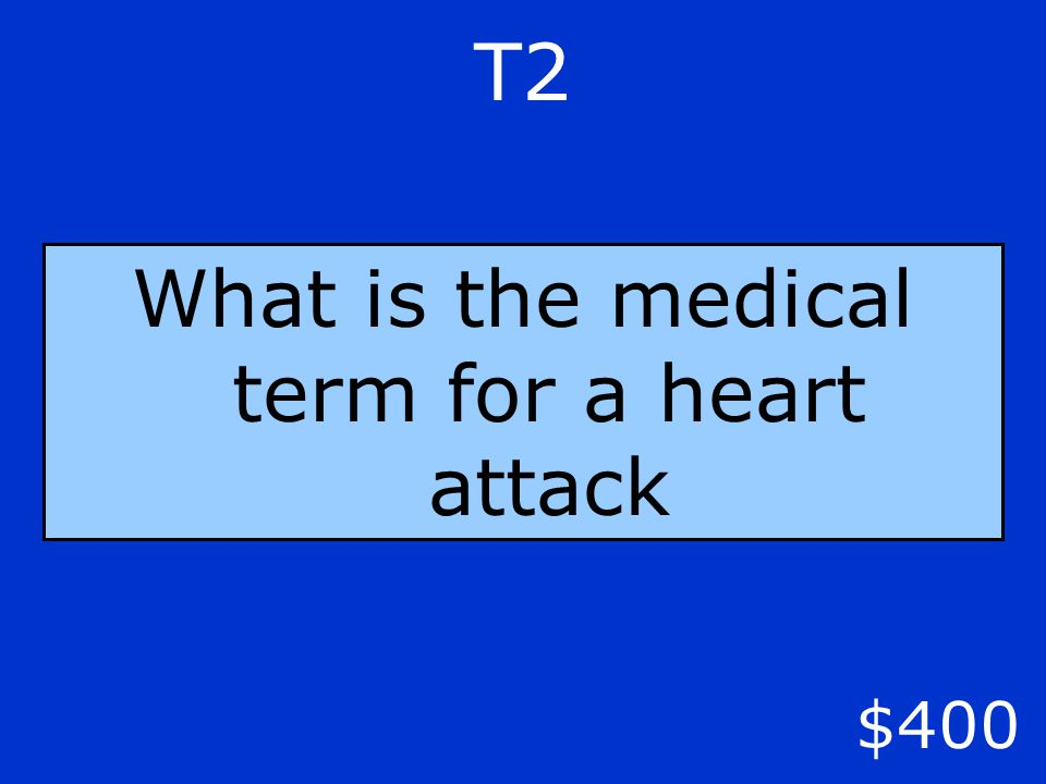 $400 T2 What is the medical term for a heart attack