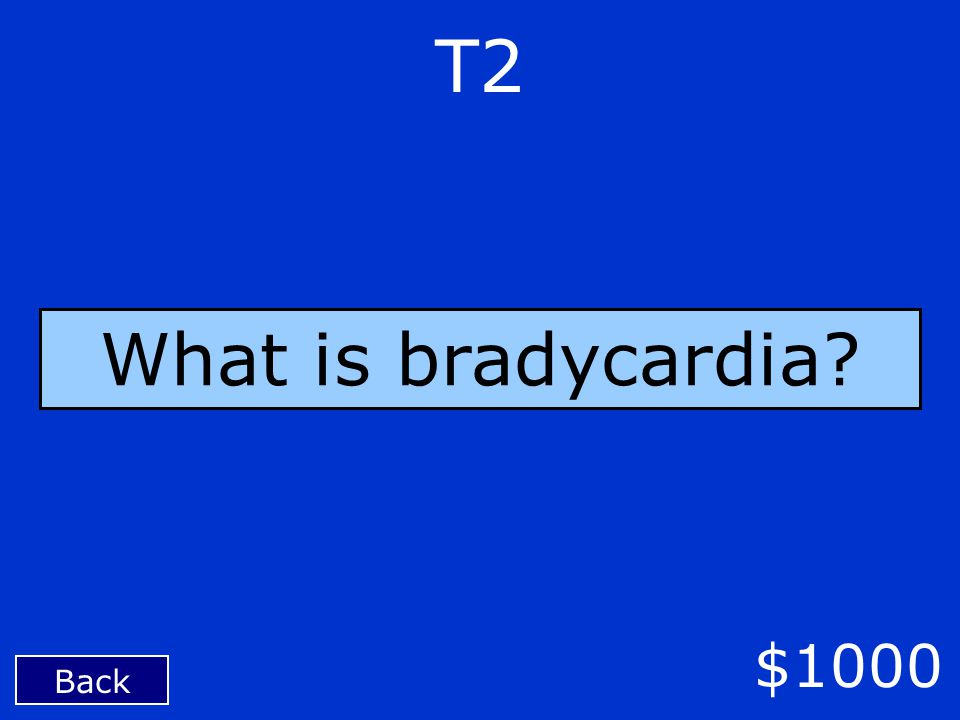Back $1000 T2 What is bradycardia?