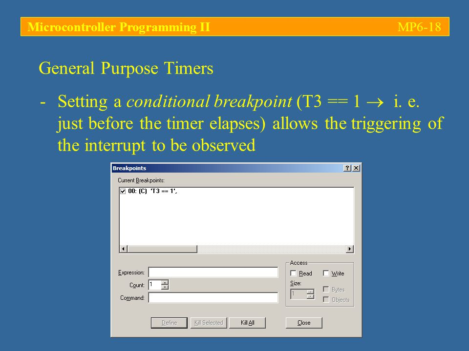 Microcontroller Programming IIMP6-18 General Purpose Timers -Setting a conditional breakpoint (T3 == 1  i. e. just before the timer elapses) allows t