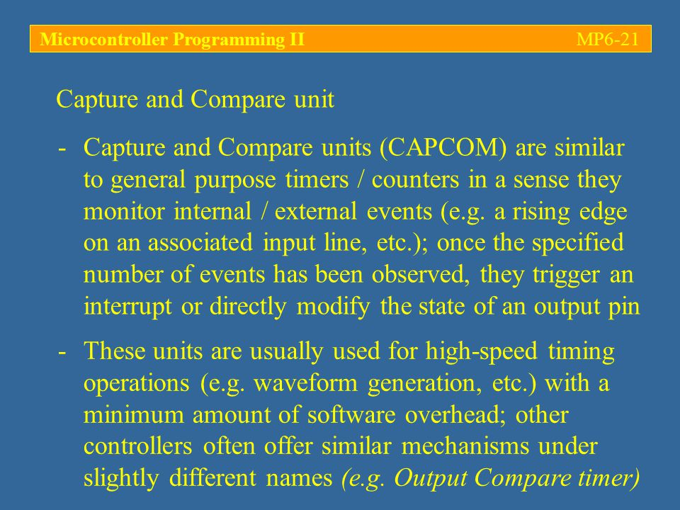 Capture and Compare unit Microcontroller Programming IIMP6-21 -Capture and Compare units (CAPCOM) are similar to general purpose timers / counters in