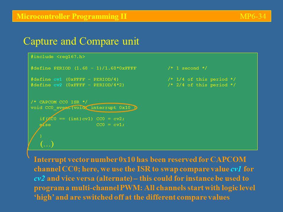 Microcontroller Programming IIMP6-34 #include #define PERIOD (1.68 - 1)/1.68*0xFFFF /* 1 second */ #define cv1 (0xFFFF - PERIOD/4) /* 1/4 of this peri