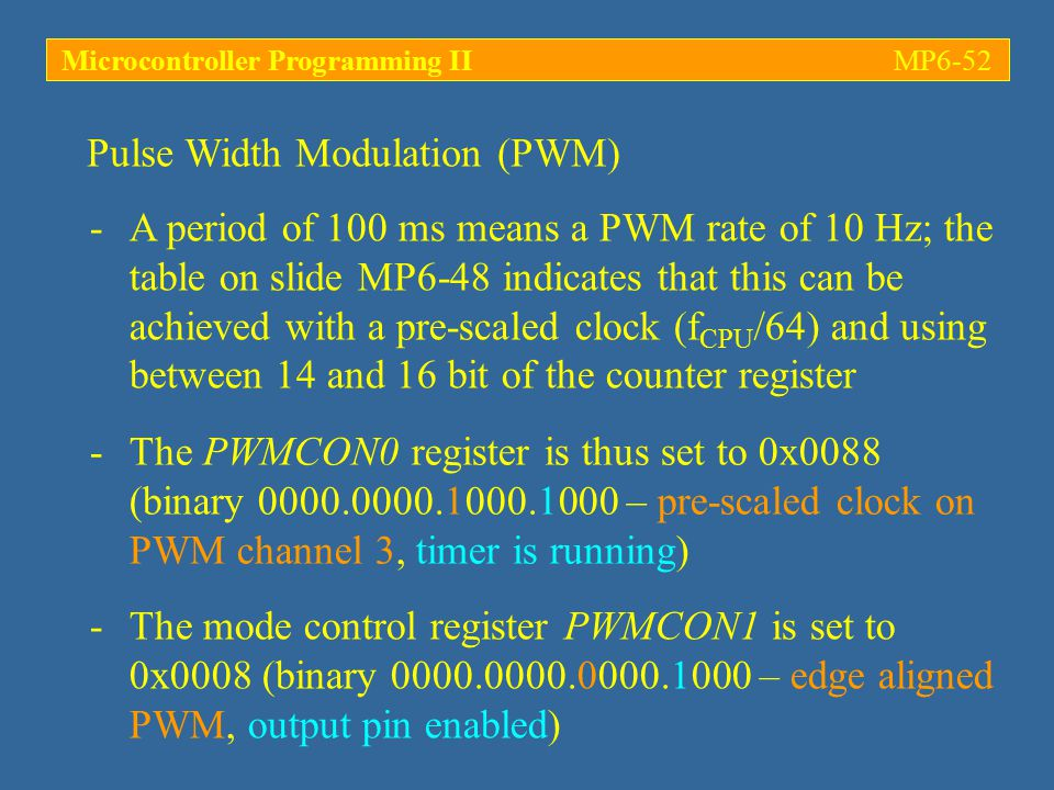 -A period of 100 ms means a PWM rate of 10 Hz; the table on slide MP6-48 indicates that this can be achieved with a pre-scaled clock (f CPU /64) and u