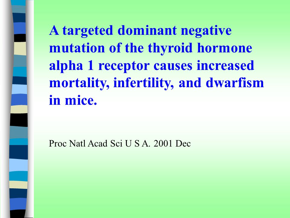 A targeted dominant negative mutation of the thyroid hormone alpha 1 receptor causes increased mortality, infertility, and dwarfism in mice. Proc Natl