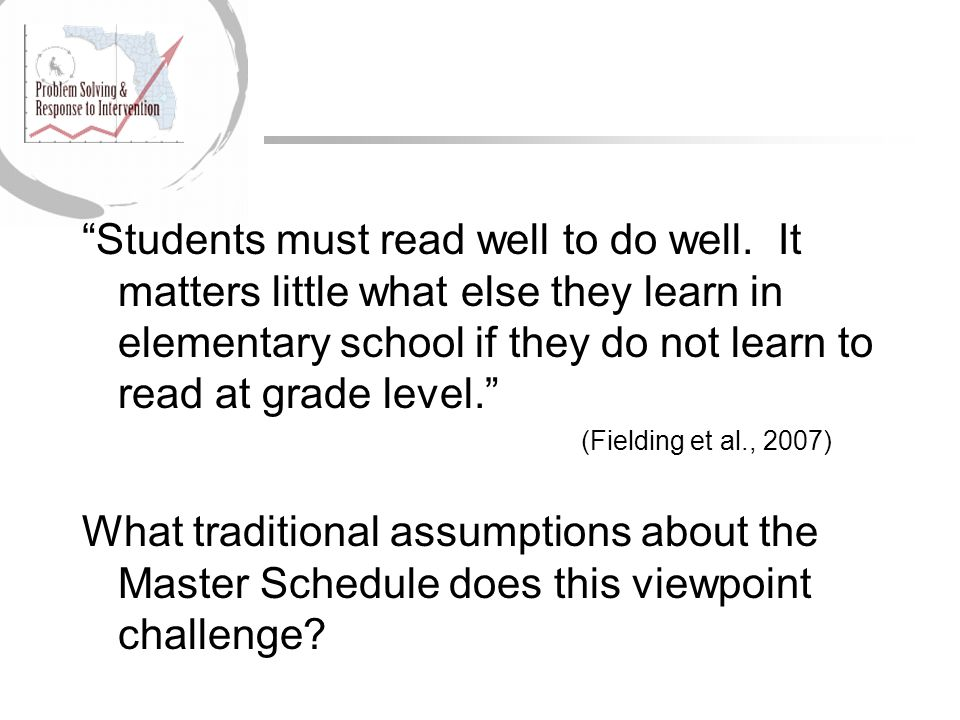 """""""Students must read well to do well. It matters little what else they learn in elementary school if they do not learn to read at grade level."""" (Fieldi"""