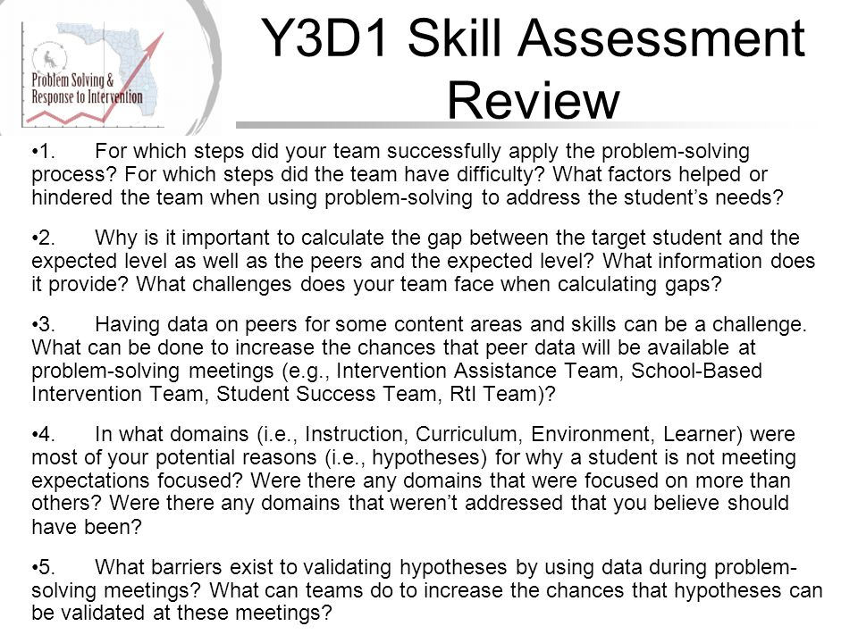 Y3D1 Skill Assessment Review 1.For which steps did your team successfully apply the problem-solving process? For which steps did the team have difficu