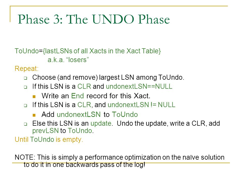 Phase 3: The UNDO Phase ToUndo={lastLSNs of all Xacts in the Xact Table} a.k.a.