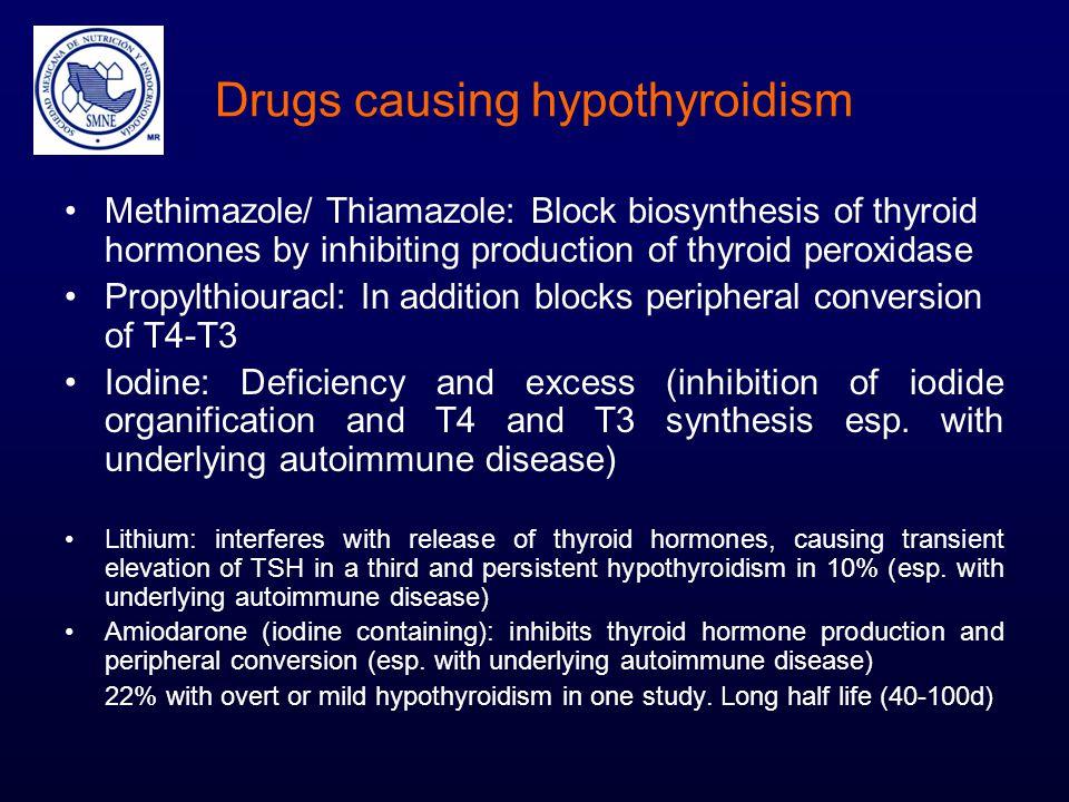 Drugs causing hypothyroidism Methimazole/ Thiamazole: Block biosynthesis of thyroid hormones by inhibiting production of thyroid peroxidase Propylthio