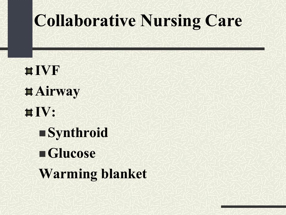 Collaborative Nursing Care IVF Airway IV: Synthroid Glucose Warming blanket