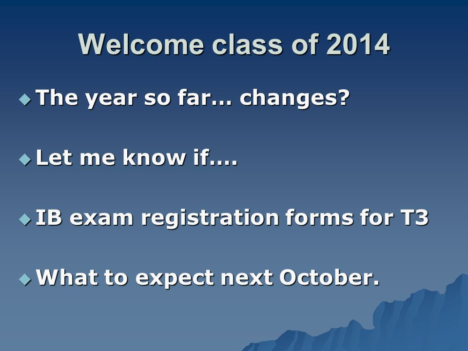 Welcome class of 2014  The year so far… changes.  Let me know if….