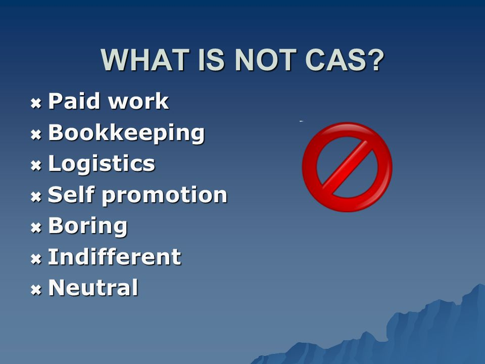  Paid work  Bookkeeping  Logistics  Self promotion  Boring  Indifferent  Neutral WHAT IS NOT CAS?