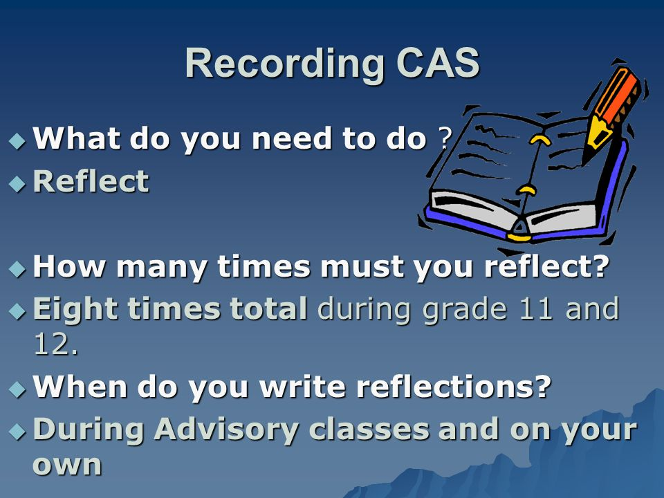 Recording CAS  What do you need to do .  Reflect  How many times must you reflect.