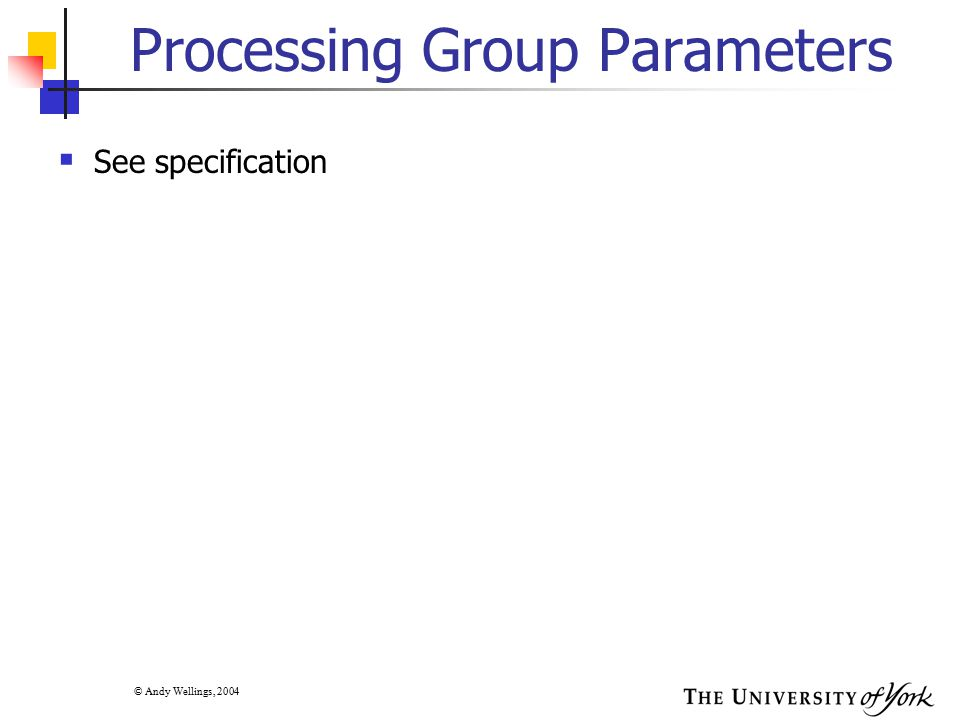 © Andy Wellings, 2004 Processing Group Parameters  See specification