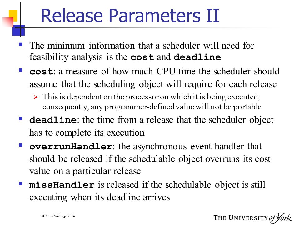 © Andy Wellings, 2004 Example I  Consider a sporadic event handler which is released by a call to the fire method of its associated asynchronous event  Suppose that the maximum length of the queue is 3 and the implementation is simply keeping track of the time of the fire request  Assume the MIT is 2  At some point in time the queue is: