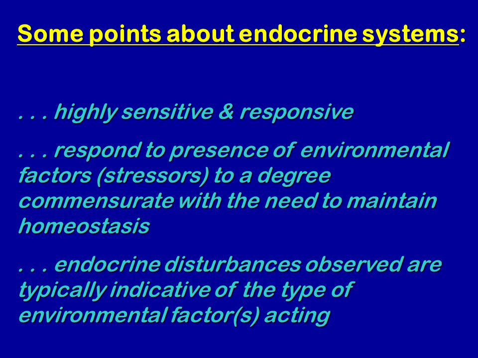 Some points about endocrine systems:... highly sensitive & responsive...