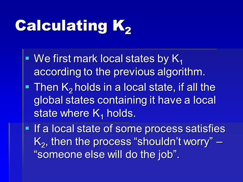 Calculating K 2  We first mark local states by K 1 according to the previous algorithm.
