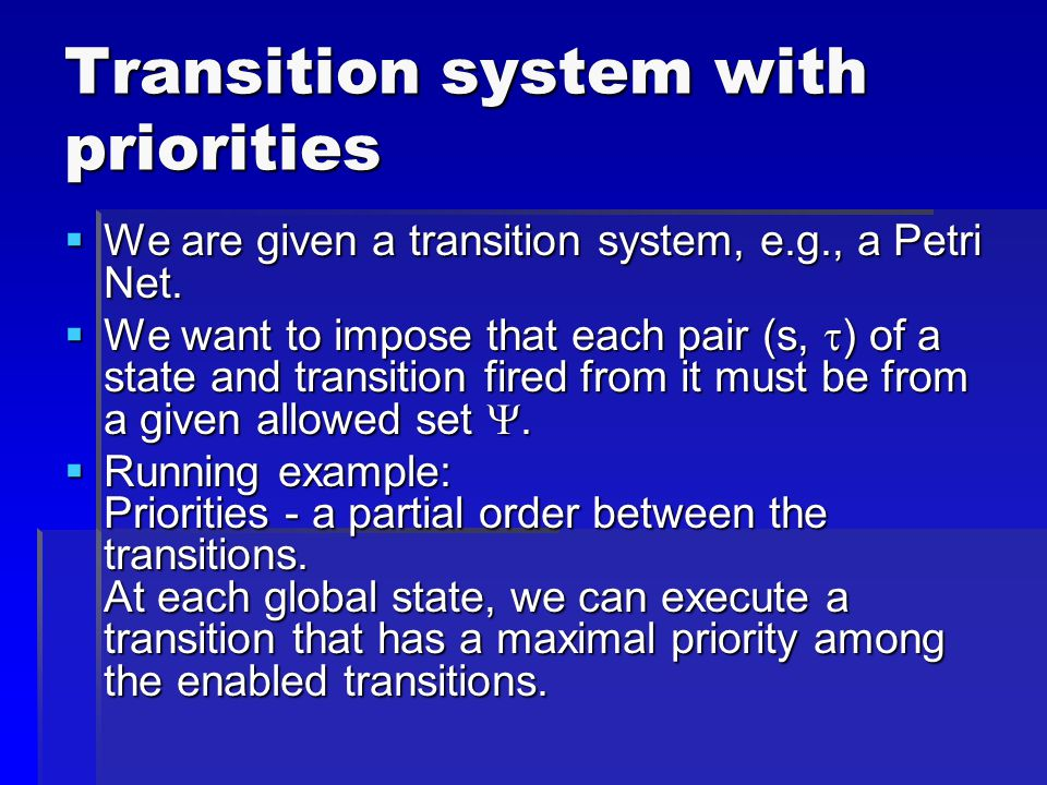 Transition system with priorities  We are given a transition system, e.g., a Petri Net.  We want to impose that each pair (s,  ) of a state and tra
