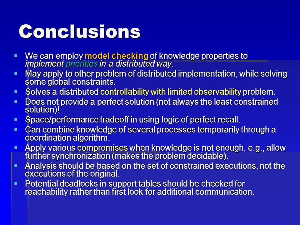 Conclusions  We can employ model checking of knowledge properties to implement priorities in a distributed way.