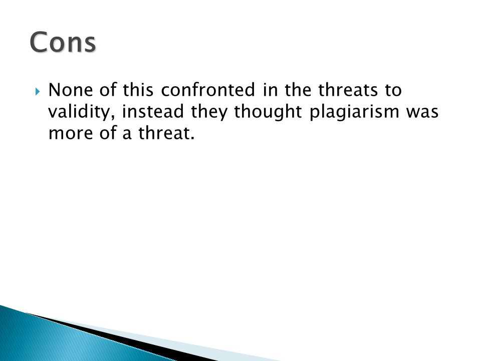  None of this confronted in the threats to validity, instead they thought plagiarism was more of a threat.