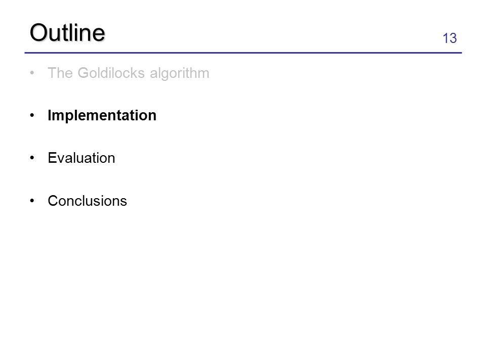 13 Outline The Goldilocks algorithm Implementation Evaluation Conclusions