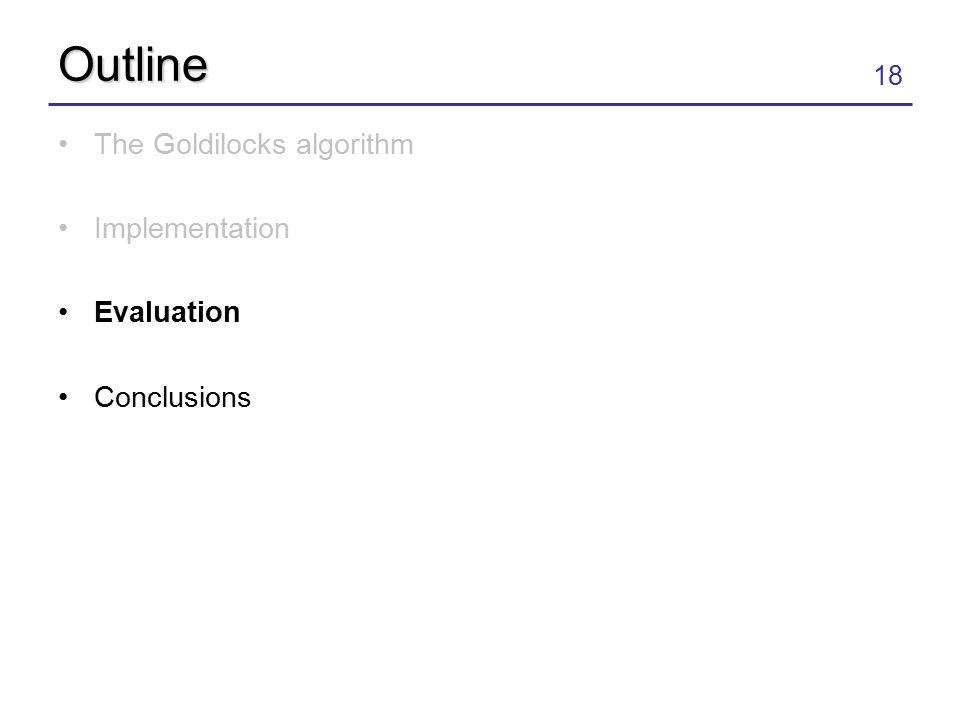 18 Outline The Goldilocks algorithm Implementation Evaluation Conclusions