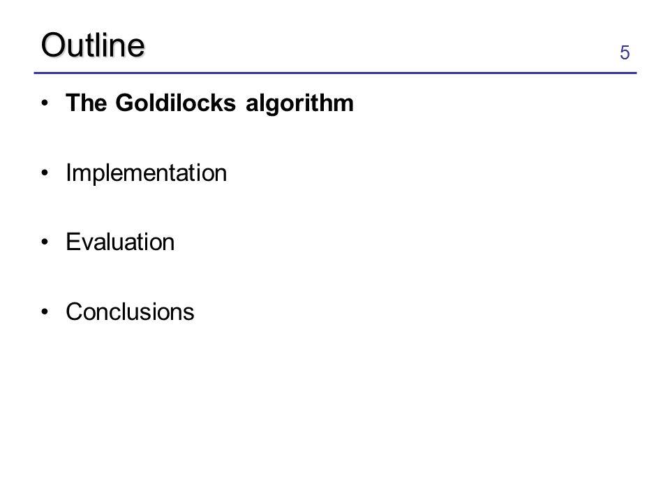 5 Outline The Goldilocks algorithm Implementation Evaluation Conclusions