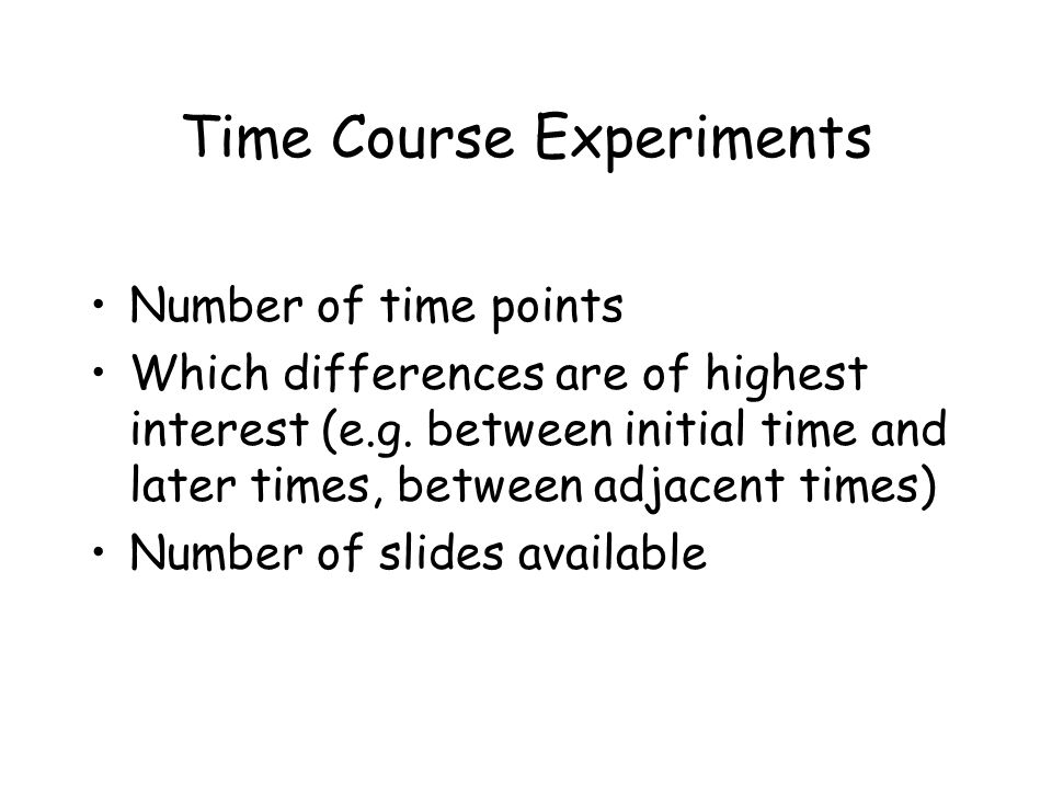 Time Course Experiments Number of time points Which differences are of highest interest (e.g.
