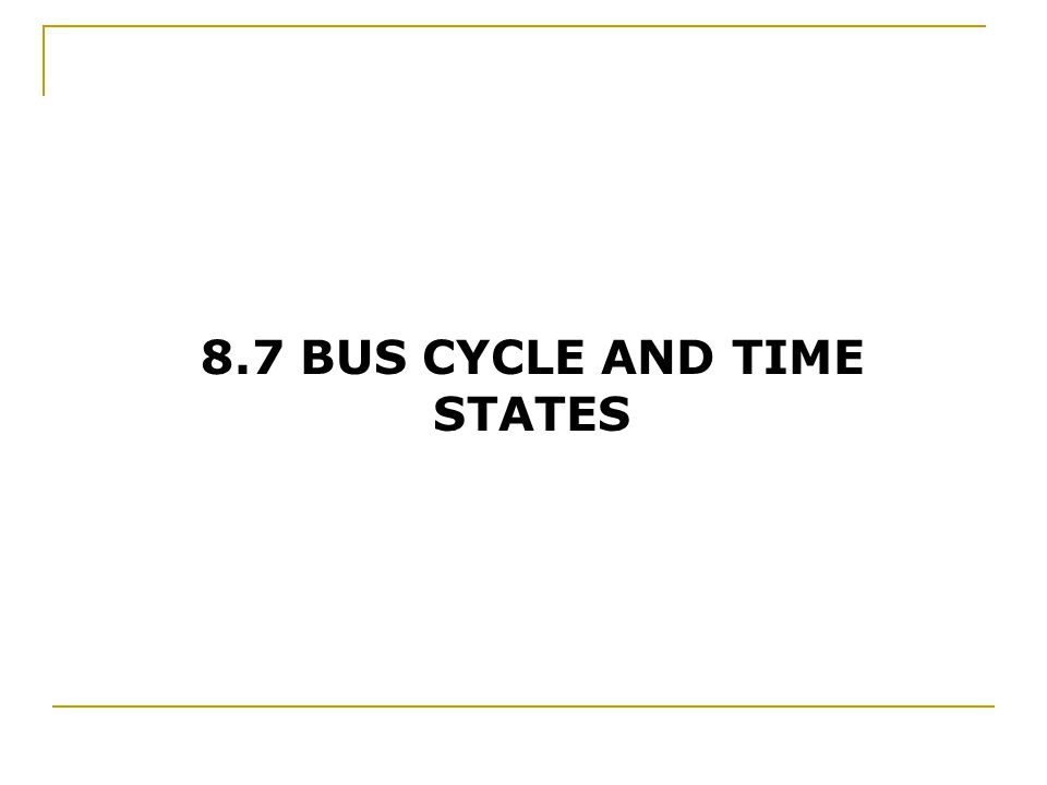 8.7 BUS CYCLE AND TIME STATES