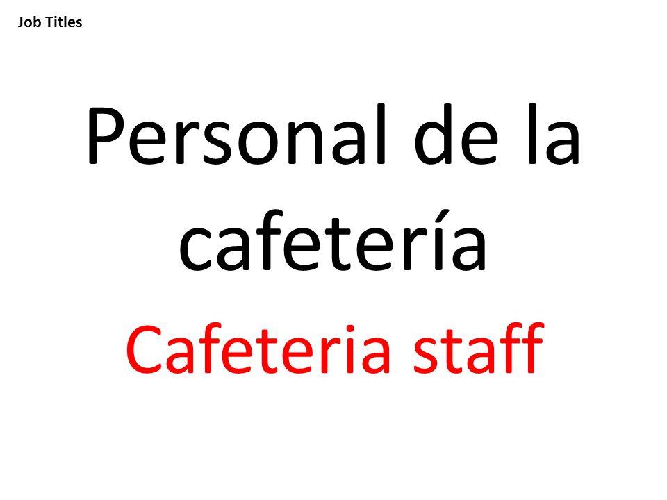 Job Titles Personal de la cafetería Cafeteria staff