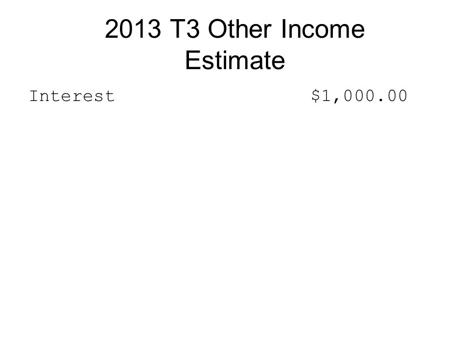 2013 T3 Other Income Estimate Interest$1,000.00