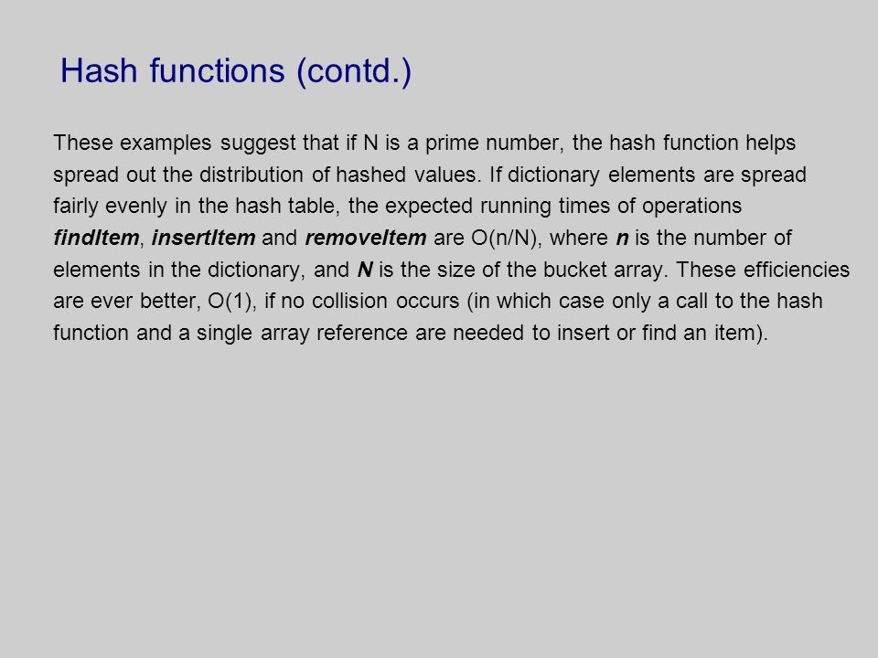 Hash functions (contd.) These examples suggest that if N is a prime number, the hash function helps spread out the distribution of hashed values. If d