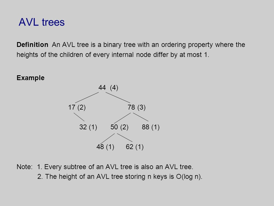 AVL trees Definition An AVL tree is a binary tree with an ordering property where the heights of the children of every internal node differ by at most