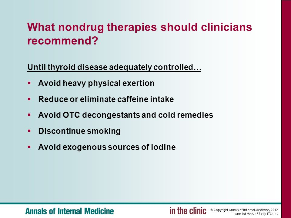 © Copyright Annals of Internal Medicine, 2012 Ann Int Med. 157 (1): ITC1-1. What nondrug therapies should clinicians recommend? Until thyroid disease