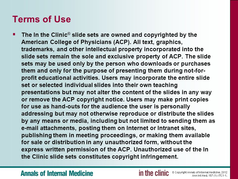 © Copyright Annals of Internal Medicine, 2012 Ann Int Med. 157 (1): ITC1-1. Terms of Use  The In the Clinic ® slide sets are owned and copyrighted by