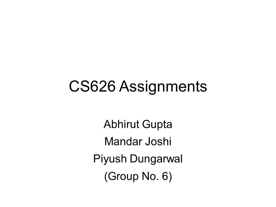 CS626 Assignments Abhirut Gupta Mandar Joshi Piyush Dungarwal (Group No. 6)