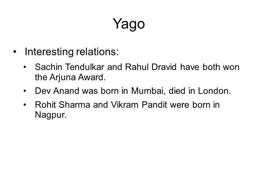 Yago Interesting relations: Sachin Tendulkar and Rahul Dravid have both won the Arjuna Award.
