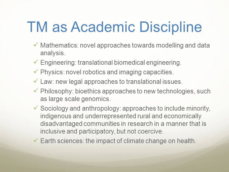 TM as Academic Discipline Mathematics: novel approaches towards modelling and data analysis. Engineering: translational biomedical engineering. Physic