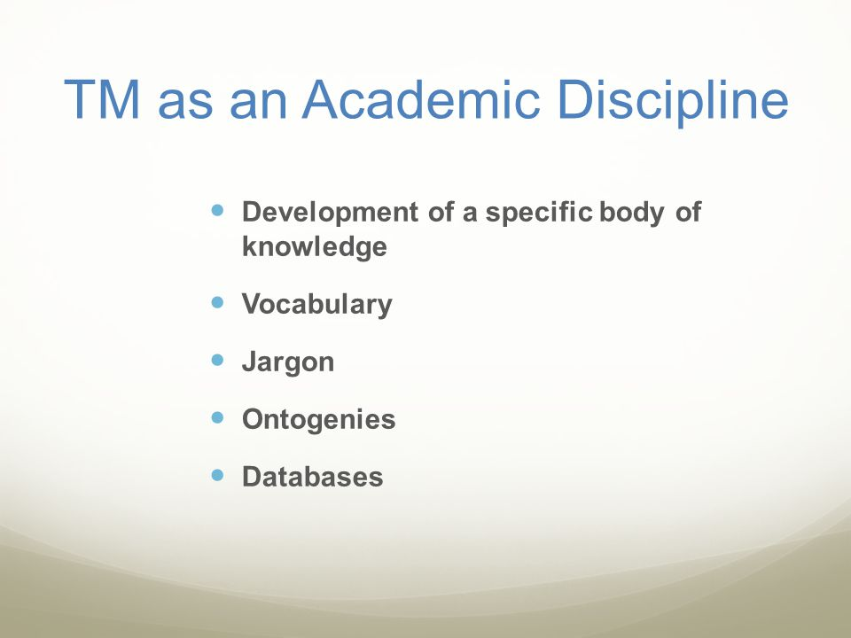 TM as an Academic Discipline Development of a specific body of knowledge Vocabulary Jargon Ontogenies Databases
