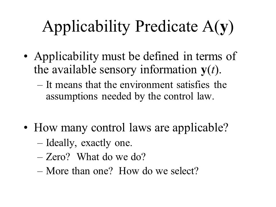Applicability Predicate A(y) Applicability must be defined in terms of the available sensory information y(t).