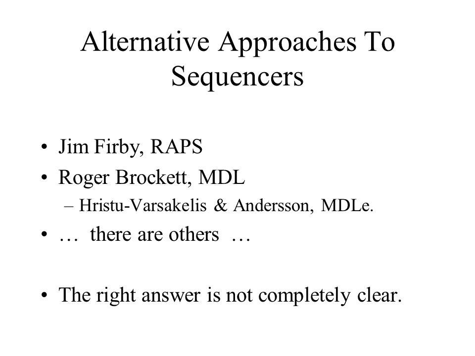 Alternative Approaches To Sequencers Jim Firby, RAPS Roger Brockett, MDL –Hristu-Varsakelis & Andersson, MDLe.
