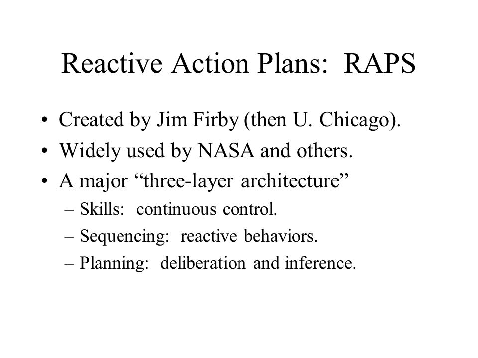 Reactive Action Plans: RAPS Created by Jim Firby (then U.
